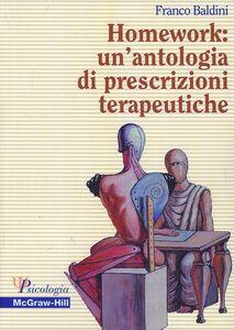 Libro Homework: un'antologia di prescrizioni terapeutiche Franco Baldini