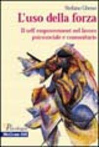 Libro L' uso della forza. Il self empowerment nel lavoro psicosociale e comunitario Stefano Gheno