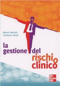 Foto Cover di La gestione del rischio clinico, Libro di Mauro Martini,Cristiano Pelati, edito da McGraw-Hill Education