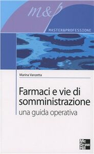 Foto Cover di Farmaci e vie di somministrazione. Una guida operativa, Libro di Marina Vanzetta, edito da McGraw-Hill Education