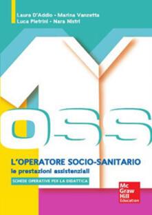 OSS loperatore socio sanitario. Le prestazioni assistenziali. Con aggiornamento online.pdf