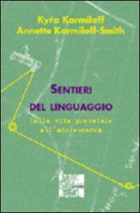 Sentieri del linguaggio. Dalla vita prenatale all'adolescenza