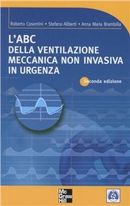 Libro L' ABC della ventilazione meccanica non invasiva in urgenza Roberto Cosentini , Stefano Aliberti