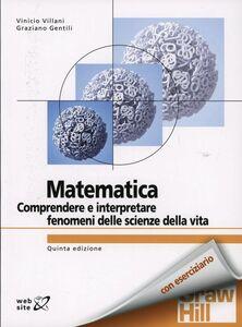 Foto Cover di Matematica. Comprendere e interpretare fenomeni delle scienze della vita, Libro di Vinicio Villani,Graziano Gentili, edito da McGraw-Hill Education