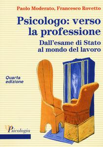 Foto Cover di Psicologo: verso la professione. Dall'esame di Stato al mondo del lavoro, Libro di Paolo Moderato,Francesco Rovetto, edito da McGraw-Hill Education