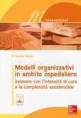 Libro Modelli organizzativi in ambito ospedaliero. Innovare con l'intensità di cura e la complessità assistenziale. Con e-book Annalisa Pennini