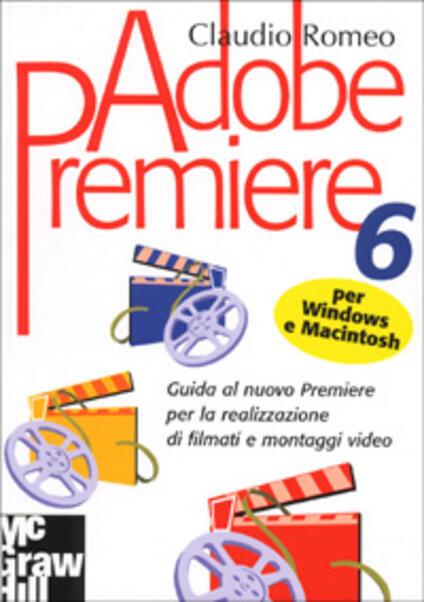 Adobe Premiere 6 per Macintosh e Windows -  Claudio Romeo - copertina
