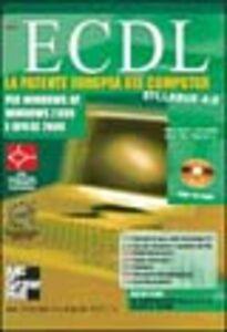 ECDL. La patente europea del computer Syllabus 4.0. Per Windows XP, Windows 2000 e Office 2000. Con CD-ROM