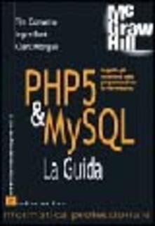 PHP 5 & MySQL. La guida - Tim Converse,Joyce Park,Clark Morgan - copertina