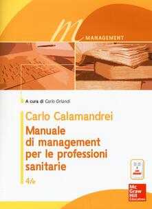 Manuale di management per le professioni sanitarie. Con e-book - Carlo Calamandrei - copertina