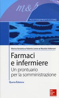 Farmaci e infermiere. Un prontuario per la somministrazione - Vanzetta Marina Leone Roberto Volterrani Maurizio - wuz.it