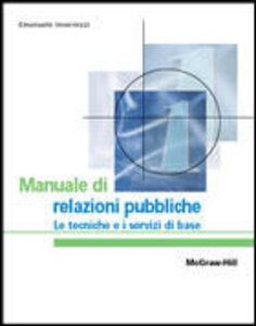 Manuale di relazioni pubbliche. Le tecniche e i servizi di base