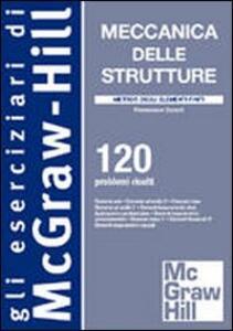 Meccanica delle strutture. Metodo degli elementi finiti. 120 problemi risolti