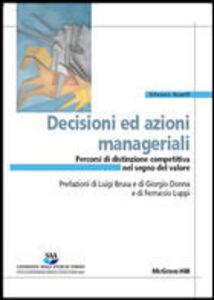 Decisioni ed azioni manageriali. Percorsi di distinzione competitiva nel segno del valore. Con CD-ROM