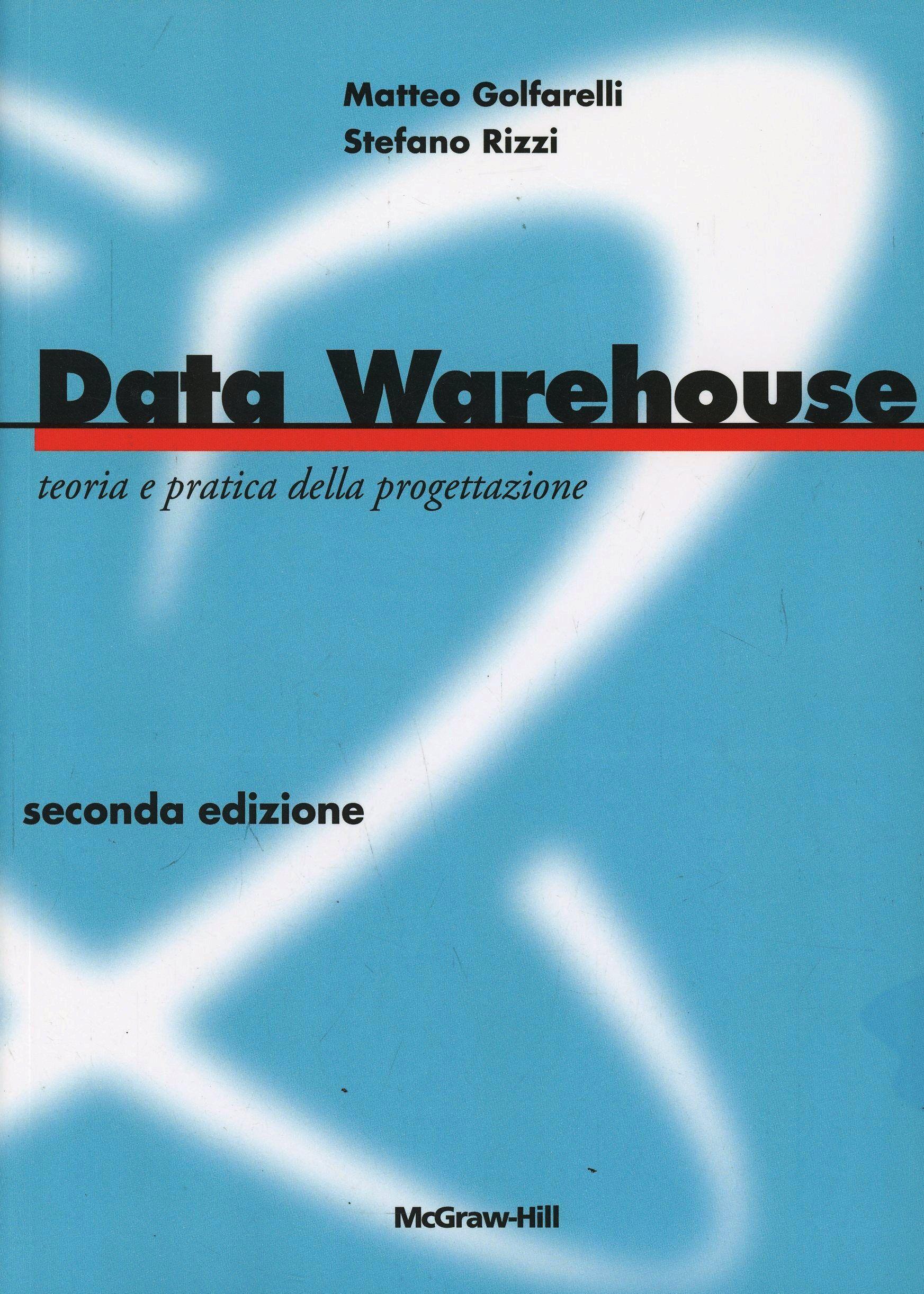 Data Warehouse. Teoria e pratica della progettazione