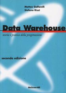 Foto Cover di Data Warehouse. Teoria e pratica della progettazione, Libro di Matteo Golfarelli,Stefano Rizzi, edito da McGraw-Hill Education