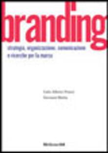 Branding. Strategie, organizzazione, comunicazione e ricerca per la marca - Carlo Alberto Pratesi,Giovanni Mattia - copertina