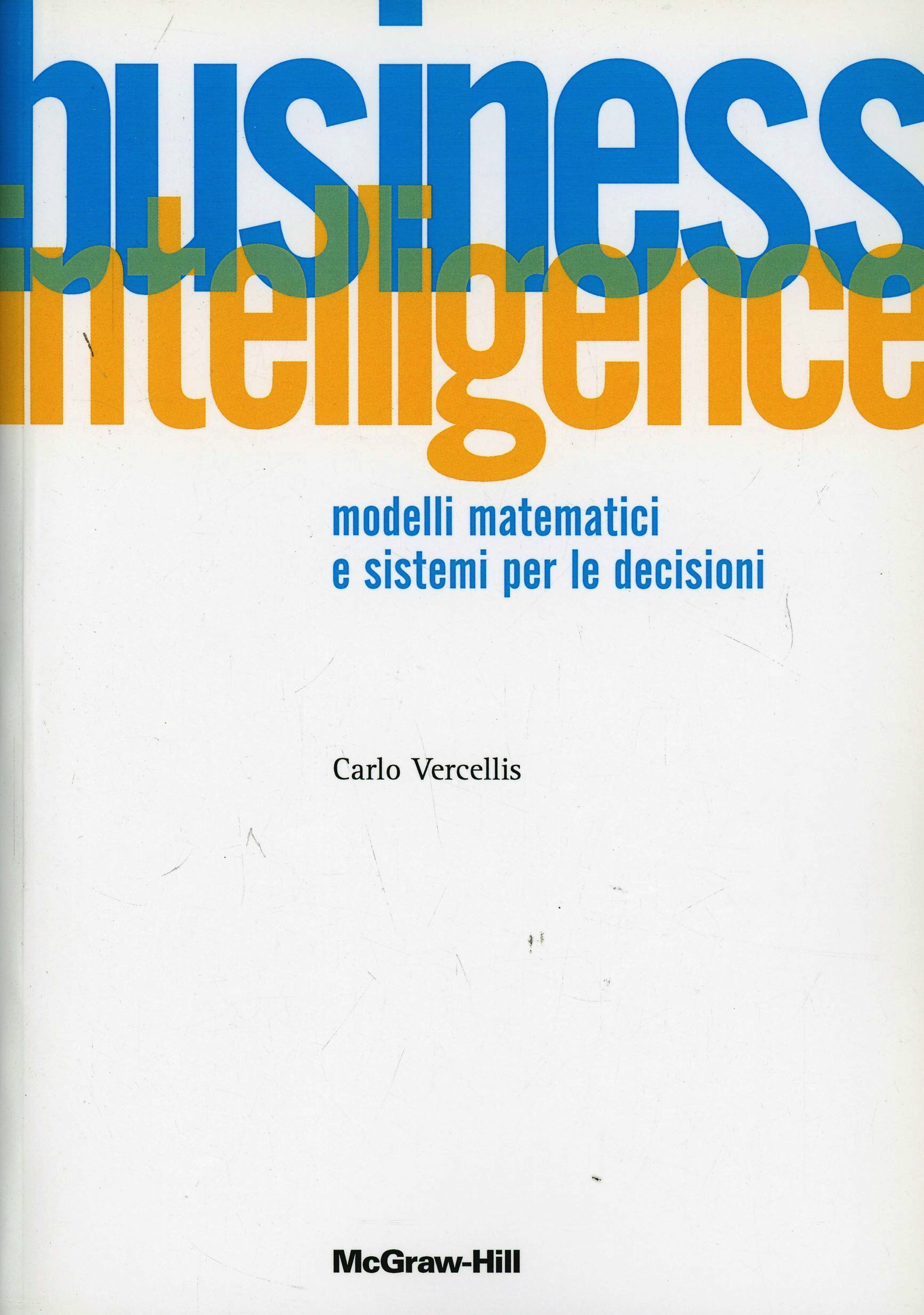 Business intelligence. Modelli matematici e sistemi per le decisioni