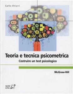 Libro Teoria e tecnica psicometrica. Costruire un test psicologico Carlo Chiorri
