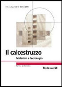 Libro Il calcestruzzo. Materiali e tecnologia Vito Alunno Rossetti