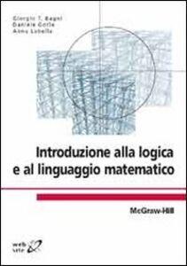 Libro Introduzione alla logica e al linguaggio matematico Giorgio T. Bagni , Daniele Gorla , Anna Labella