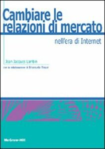 Libro Cambiare le relazioni di mercato nell'era di Internet Jean-Jacques Lambin , Emanuela Tesser