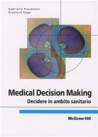 Medical decision making. Decidere in ambito sanitario - Pravettoni Gabriella Vago Gianluca - wuz.it