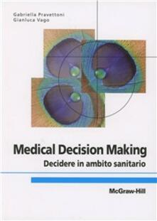 Medical decision making. Decidere in ambito sanitario