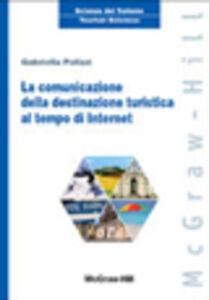 Foto Cover di La comunicazione della destinazione turistica al tempo di Internet, Libro di Gabriella Polizzi, edito da McGraw-Hill Education