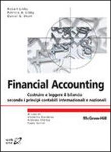 Libro Financial accounting. Costruire e leggere il bilancio secondo i principi contabili internazionali e nazionali Patricia A. Libby , Robert Libby , Daniel G. Short