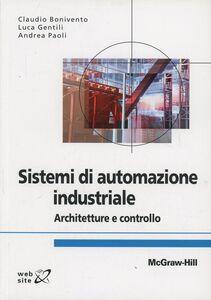 Libro Sistemi di automazione industriale Claudio Bonivento , Luca Gentili , Andrea Paoli