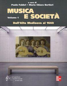 Libro Musica e società. Vol. 1: Dall'Alto Medioevo al 1640. Paolo Fabbri , M. Chiara Bertieri