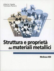 Foto Cover di Struttura e proprietà dei materiali metallici, Libro di Alberto Cigada,Tommaso Pastore, edito da McGraw-Hill Education