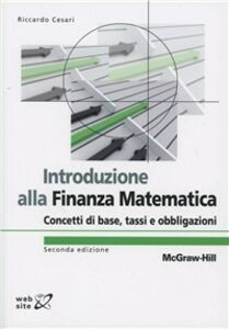 Libro Introduzione alla finanza matematica. Concetti di base, tassi e obbligazioni Riccardo Cesari