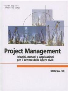 Foto Cover di Project Management: principi, metodologie e applicazioni per il settore delle opere civili, Libro di Guido Capaldo,Antonello Volpe, edito da McGraw-Hill Education