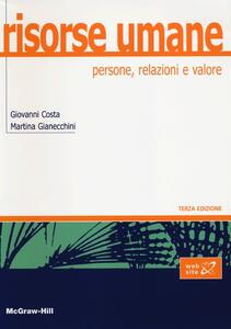 Risorse umane. Persone, relazioni e valore - Giovanni Costa,Martina Gianecchini - copertina