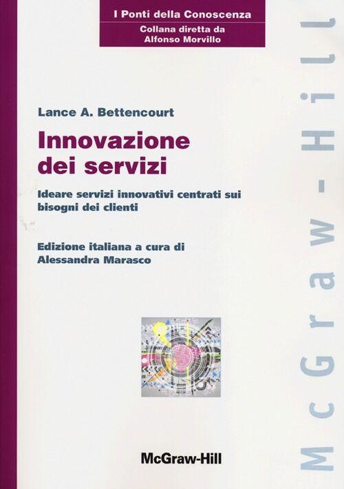 Innovazione dei servizi. Ideare servizi innovativi centrati sui bisogni dei clienti