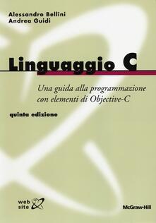 Linguaggio C - Alessandro Bellini,Andrea Guidi - copertina