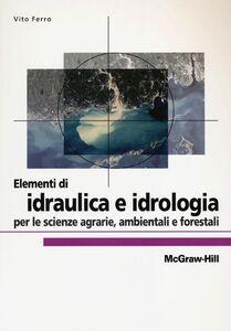 Foto Cover di Elementi di idraulica e idrologia per le scienze agrarie, ambientali e forestali, Libro di Vito Ferro, edito da McGraw-Hill Education