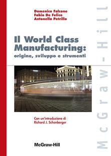 World class manufacturing: origine sviluppo e strumenti - Fabio De Felice,Domenico Falcone,Antonella Petrillo - copertina