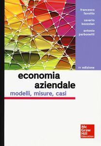 Libro Economia aziendale. Modelli, misure, casi Francesco Favotto , Saverio Bozzolan , Antonio Parbonetti