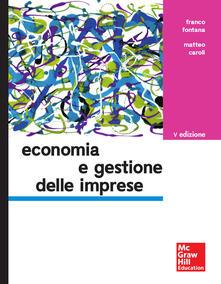 Economia e gestione delle imprese - Franco Fontana,Matteo Caroli - copertina