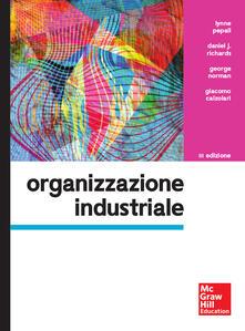 Organizzazione industriale - Lynne Pepall,Daniel J. Richards,George Norman - copertina