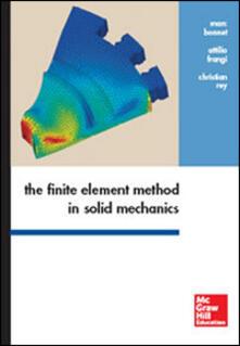 The finite element method in solid mechanics - Marc Bonnet,Attilio Frangi,Christian Rey - copertina