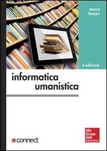 Informatica umanistica - Marco Lazzari - ebook