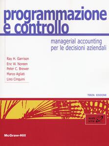 Programmazione e controllo. Managerial accounting per le decisioni aziendali. Con Connect - Ray H. Garrison,Eric W. Noreen,Peter C. Brewer - copertina
