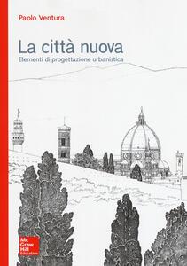 La città nuova. Elementi di progettazione urbanistica - Paolo Ventura - copertina