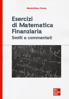 Tegliowinterrun.it Esercizi di matematica finanziaria. Svolti e commentati Image