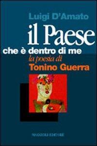 Il paese che è dentro di me. La poesia di Tonino Guerra - Luigi D'Amato - copertina