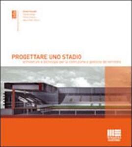 Progettare uno stadio. Architetture e tecnologie per la costruzione e gestione del territorio